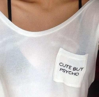 t-shirt white psycho cute grunge classy quote on it cute but psycho tumblr outfit tumblr shirt tumblr girl
