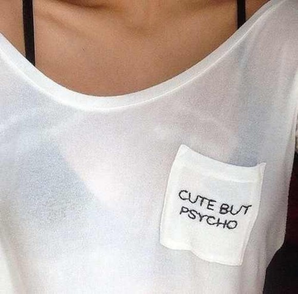 t-shirt quote on it grunge classy quote on it white psycho cute