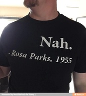 t-shirt,find it now,mens t-shirt,quote on it,Nah. Rosa Parks 1955