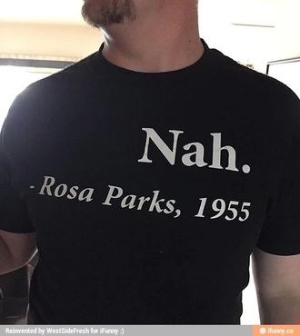 t-shirt find it now mens t-shirt quote on it nah. rosa parks 1955