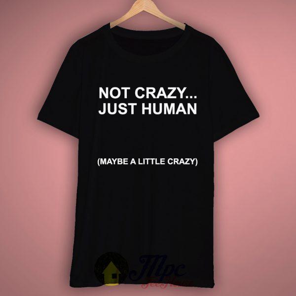 Not Crazy Just Human T Shirt – Mpcteehouse.com