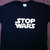 STOP WARS T-Shirt - Star Wars Inspired Political Protest Anti-War Activist Sci-fi Geek Nerd Gift Men Women Kids