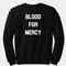 Blood for mercy sweatshirt