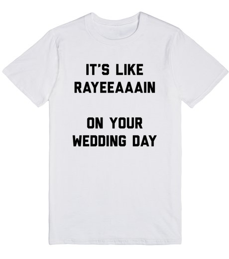 Its like rain on your wedding day t shirt skreened ironic its like rain on your wedding day t shirt skreened junglespirit Image collections