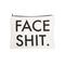 Face shit™ makeup pouch