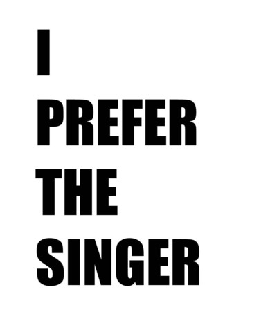 I Prefer The Singer T Shirt | Cheap Funny T Shirts ~  Pop Culture T Shirts ~ Baby Onesies ~ Xray Skeleton Baby Tops ~ Funny Maternity Tops