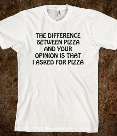Pizza Or Your Opinion - Trenton's Creations - Skreened T-shirts, Organic Shirts, Hoodies, Kids Tees, Baby One-Pieces and Tote Bags Custom T-Shirts, Organic Shirts, Hoodies, Novelty Gifts, Kids Apparel, Baby One-Pieces | Skreened - Ethical Custom Apparel