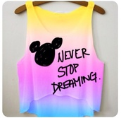 tank top,yellow,pink,purple,disney,mickey mouse,quote on it,tie dye,colorful,vibrant,pretty,shirt,clothes,crop top yellow purple,cute,never stop dreaming,belt,blouse,freshtops,crop tops,dip dyed,like,t-shirt,oombre cute summer fun girly.,summer,crop,dreamer,top,disney shirt,blue,crop shirt,micky mouse shirt,multicolor,fashion,style,minnie mouse