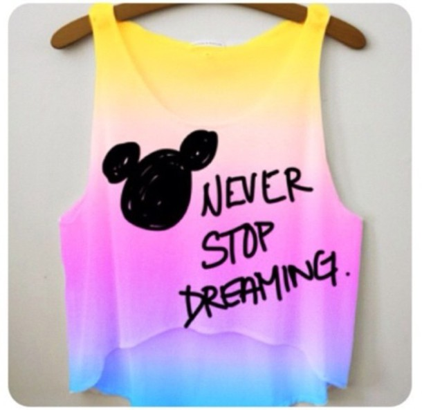 tank top yellow pink purple disney mickey mouse quote on it tie dye colorful vibrant pretty shirt clothes crop top yellow purple cute never stop dreaming belt blouse freshtops freshtops crop tops tie dye dip dyed like t-shirt disney crop tops oombre cute summer fun girly. summer crop dreamer top blue crop shirt micky mouse shirt fashion style colorful minnie mouse
