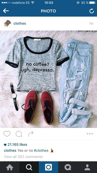top t-shirt tumblr cute hipster gray grunge depresso coffee boyfriend jeans boyfriend ripped jeans blue boyfriend jeans acid wash vans red vans black lace watch