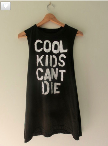 shirt tumblr coolkidscantdie cool kids can die muscle hipser t-shirt black grunge sogt grunge cant soft top tank top cool kids can't die muscle tank