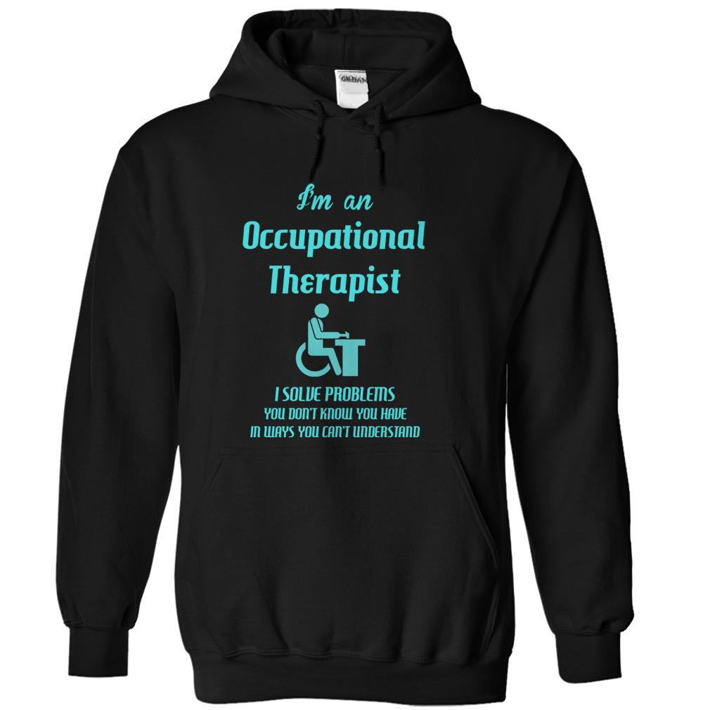I'm An Occupational Therapist T-Shirt & Hoodie