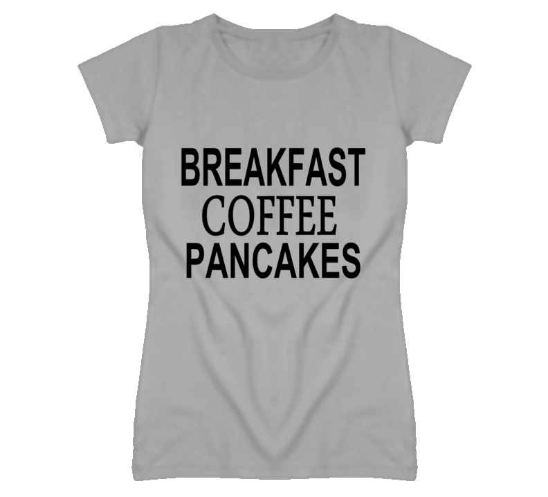Breakfast Coffee Pancakes Funny T Shirt