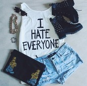 shirt,i hate everyone,denim,black and white,tumblr,tumblr fashion,muscle tee,shorts,quote on it,studded shoes,sunglasses,bag,pants,tank top,t-shirt,hate,boots,shorts denim,black boots,top