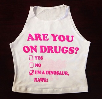 tank top pink crop tops drugs hippie hippie shirt fashion festival festival top indie funny quote shirt bold print high neck t-shirt