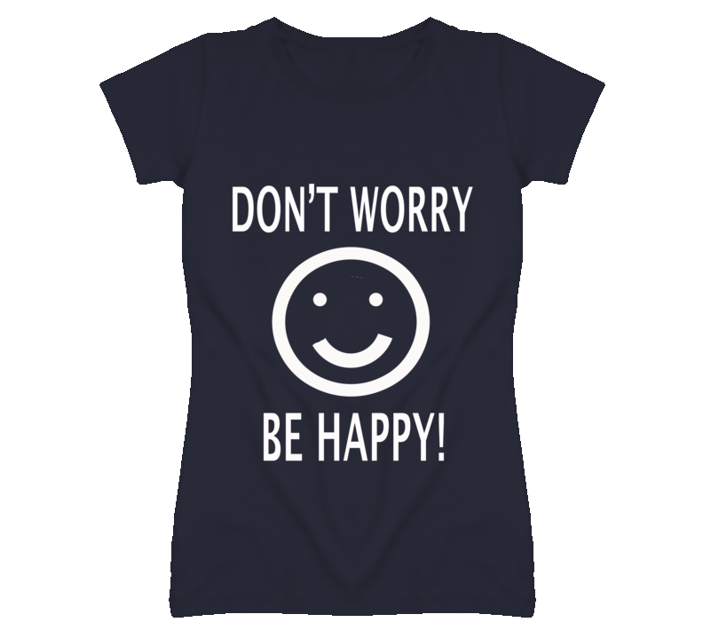 Dont worry happy smile t shirt