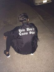 jacket,coat,hat,windbreaker,black,black and white,swag,tumblr,shit,polyester jacket,custom,health goth,nike,blvck,jeans,leggings,sneakers,quote on it,you dont know shit,you don't know shit jacket,gangsta rap,tupac,india westbrooks,instagram,cute,fashion,guys,girl,street,streetwear,you don't know shit,bomber jacket,yeezus,graphic jacket,indie,urban menswear,black jacket,baddies,dope,trendy,words on shirt,funny,grunge,streetstyle,you,dont,know