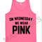 On wednesday we wear pink tank top men and women adult