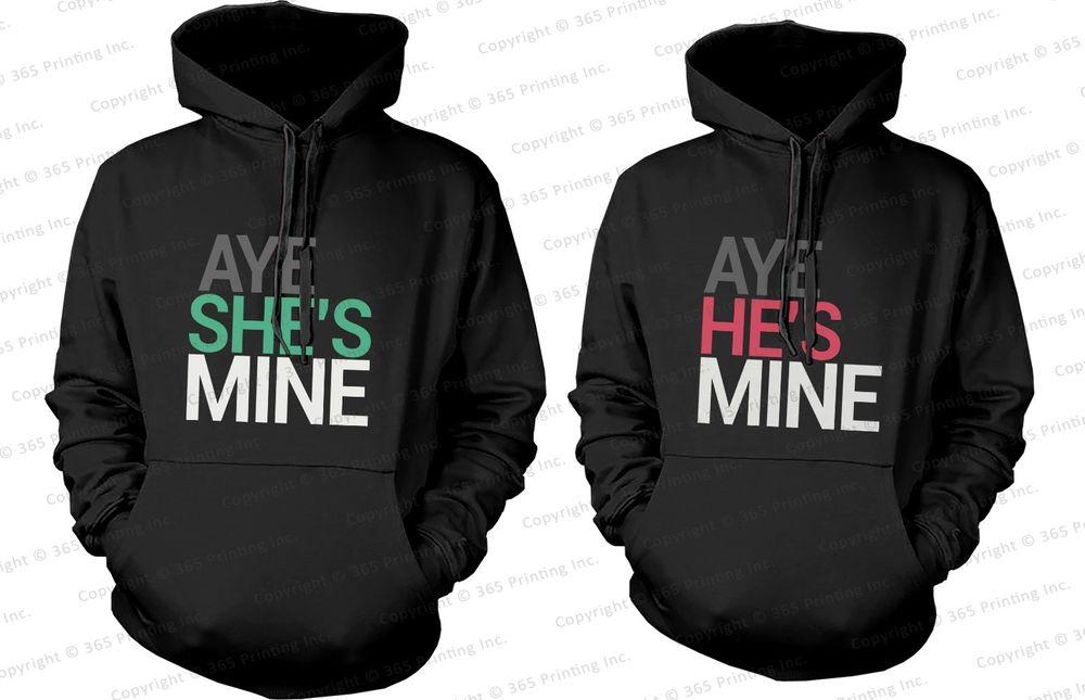 Aye She's Mine, Aye He's Mine - His and Her Matching Couple Hoodies