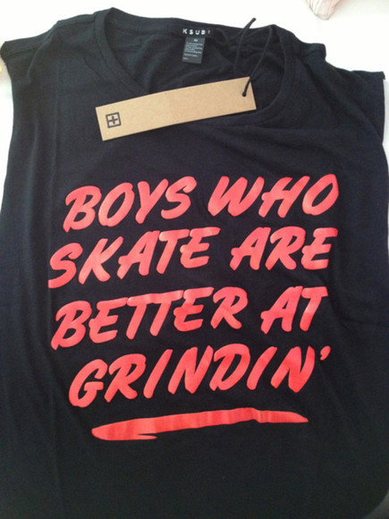 t-shirt rock skate text slogan slogan top grunge soft grunge quote on it shirt tumblr sleevless muscle tank muscle shirt skater puns couple clothing skater boys grind better