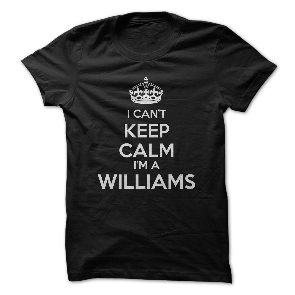 I Can't Keep Calm I'm A Williams T-Shirt & Hoodie