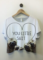 t-shirt,sloth,crop tops,shirt,cool,hipster,heart,sloths,you little shit,white,graphic tee,tumblr,quote on it,blouse,sloth crop top