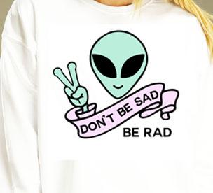 "370f83335a65 don t be sad be rad ""alien"" crewneck sweater"
