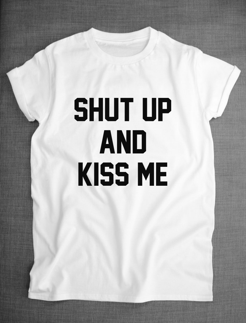 Shut up and kiss me girls steetwear t