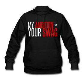 My Ambition > Your Swag Women's Hoodie | Hip Hop Supply Co. ($20-50) - Svpply