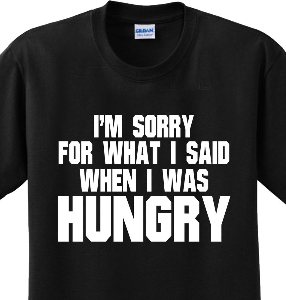 Hungry i'm sorry funny sayings food humorous cute joke novelty tshirt any size
