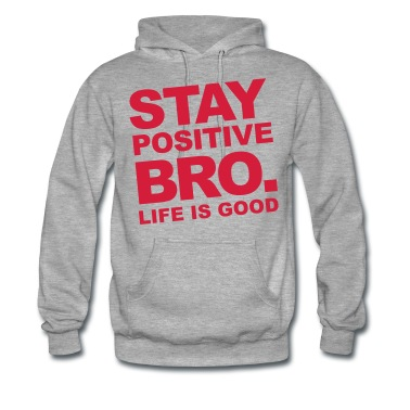 Stay Positive Bro. - Life is good Pullover & Hoodies