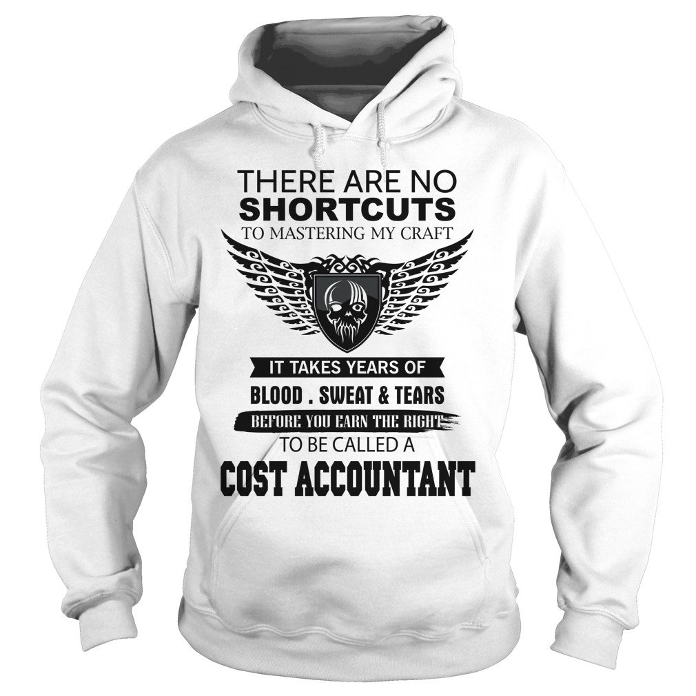 3e3d369f There Are No Shortcuts To Mastering My Craft Cost Accountant T Shirt &  Hoodie