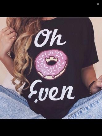 t-shirt oh dounut even i doughnut care donut doughnut shirt tumblr shirt tumblr top tumblr outfit weheartit cute top