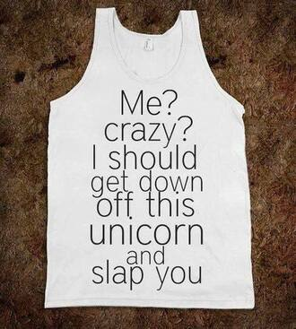 tank top unicorn basic me crazy should down off this and slap you shirt white black cool funny t-shirt