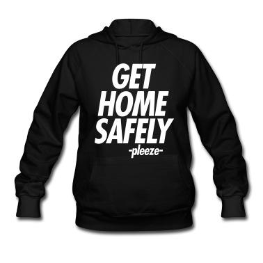 GET HOME SAFELY - PLEEZE Hoodies