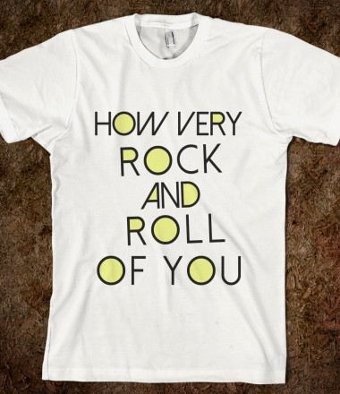 How Very Rock and Roll of You - One Direction Apparel - Skreened T-shirts, Organic Shirts, Hoodies, Kids Tees, Baby One-Pieces and Tote Bags Custom T-Shirts, Organic Shirts, Hoodies, Novelty Gifts, Kids Apparel, Baby One-Pieces | Skreened - Ethical Custom Apparel