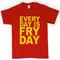 Everyday is fryday shirt