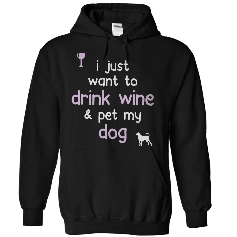 Drink Wine And Pet My Dog T-Shirt & Hoodie
