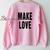 Make Love Sweatshirt Gift sweater adult unisex cool tee shirts