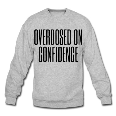Overdosed On Confidence - stayflyclothing.com Sweatshirt | Spreadshirt | ID: 10208656