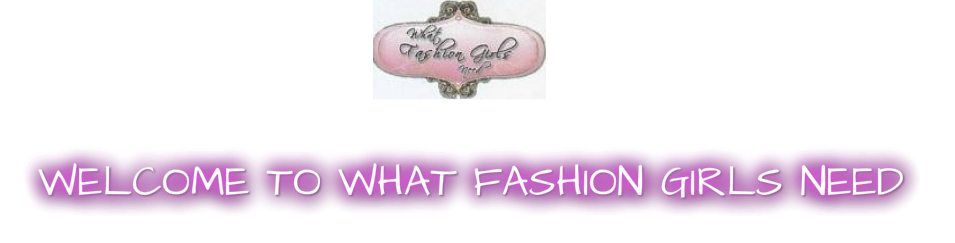 Welcome to whatfashiongirlsneed