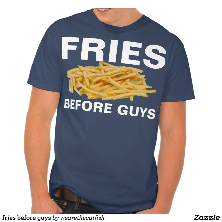 fries before guys t shirts from Zazzle.com