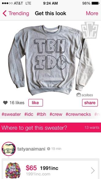 shirt sweater tbh idc gray sweatshirt