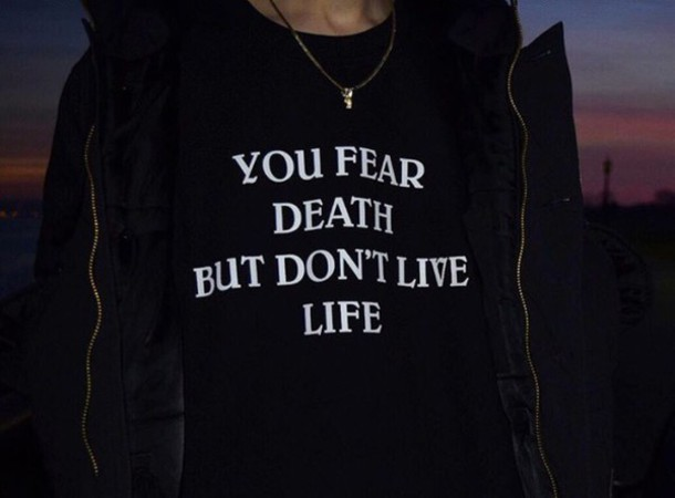 Image of: Deep Shoppable Tips Quotes Ideas Sweater You Fear Death But Dont Live Life Black Black And White