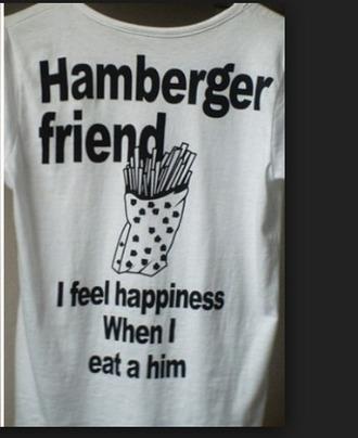 shirt tumblr hamburger fries food happiness funny t-shirt funny t-shirt weird