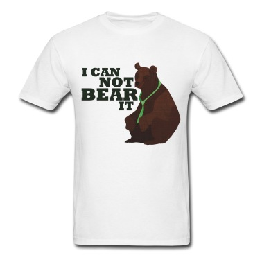 I Can Not Bear It! T-Shirt   Spreadshirt   ID: 11262682