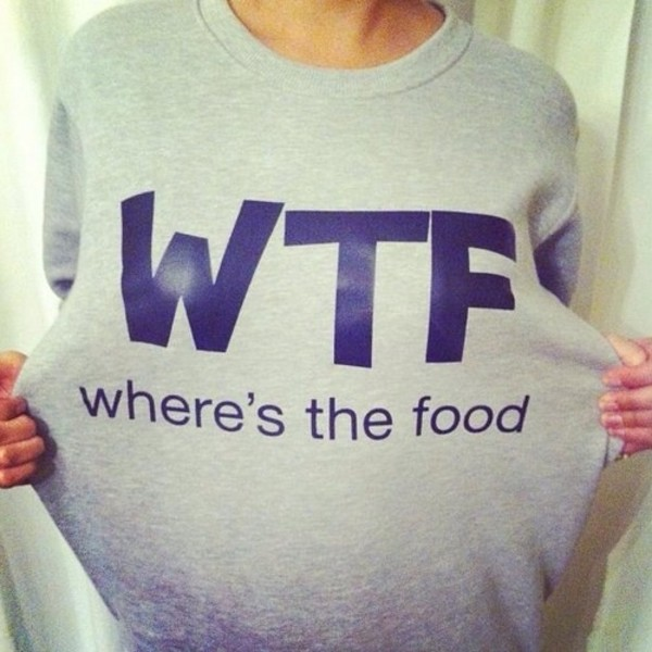 sweater wtf food sweatshirt findit cute shirt wtf shirt wheresnthe food top says: wtf where's the food