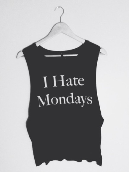 tank top top t-shirt wild fox tank wild fox printed t shirt 90s style grunge hipster quote on t-shirt i hate mondays the haute print shop printed tank printed t shirt wildfox couture