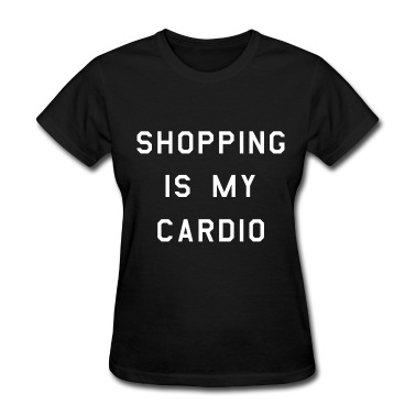 Shopping is my cardio (2) white T-Shirt | Spreadshirt | ID: 12561160