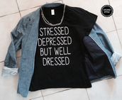 t-shirt,stressed depressed but well dressed,top,girl,girls generation,quote on it,black t-shirt
